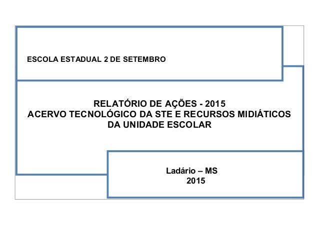 ESCOLA ESTADUAL 2 DE SETEMBRO RELATÓRIO DE AÇÕES - 2015 ACERVO TECNOLÓGICO DA STE E RECURSOS MIDIÁTICOS DA UNIDADE ESCOLAR...