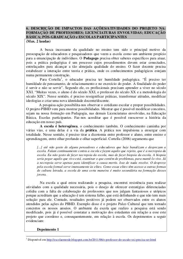6. DESCRIÇÃO DE IMPACTOS DAS AÇÕES/ATIVIDADES DO PROJETO NA:FORMAÇÃO DE PROFESSORES; LICENCIATURAS ENVOLVIDAS; EDUCAÇÃOBÁS...