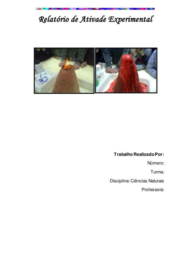 Relatório de Ativade Experimental Trabalho RealizadoPor: Número: Turma: Disciplina: Ciências Naturais Professora:
