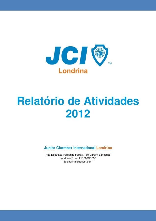 Relatório de Atividades         2012     Junior Chamber International Londrina     Rua Deputado Fernando Ferrari, 160, Jar...