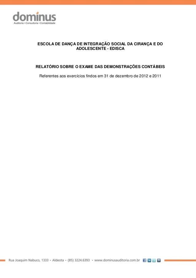 ESCOLA DE DANÇA DE INTEGRAÇÃO SOCIAL DA CIRANÇA E DO ADOLESCENTE - EDISCA RELATÓRIO SOBRE O EXAME DAS DEMONSTRAÇÕES CONTÁB...