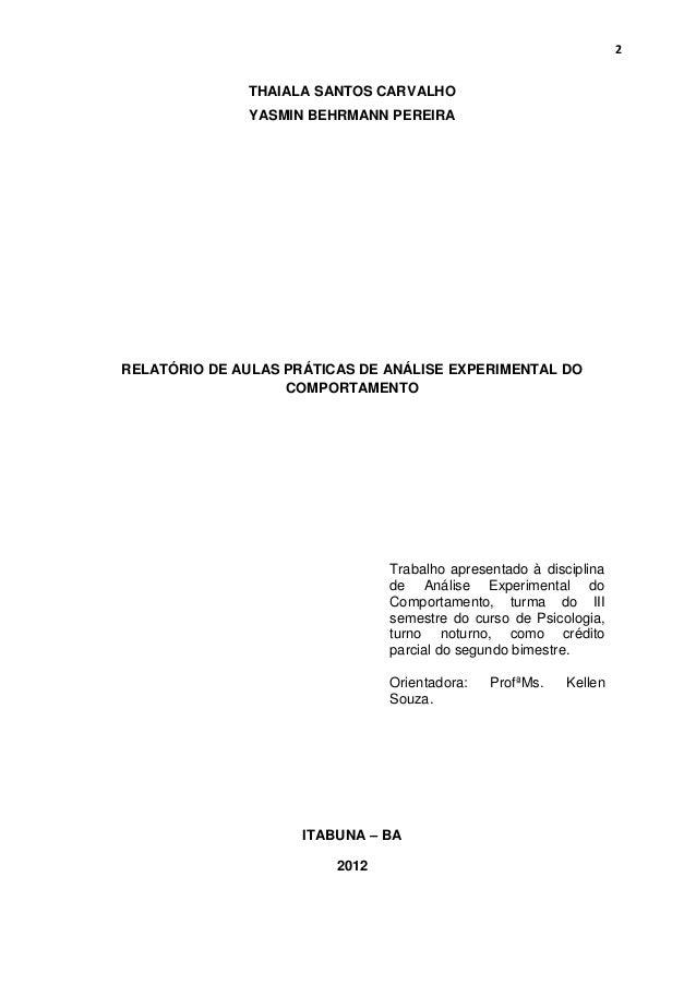 2  THAIALA SANTOS CARVALHO YASMIN BEHRMANN PEREIRA  RELATÓRIO DE AULAS PRÁTICAS DE ANÁLISE EXPERIMENTAL DO COMPORTAMENTO  ...