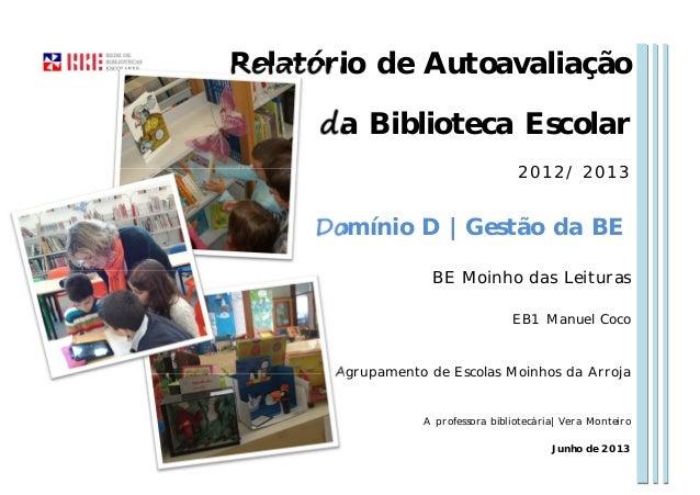 Relatório de Autoavaliação da Biblioteca Escolar 2012/ 2013 BE Moinho das Leituras EB1 Manuel Coco Agrupamento de Escolas ...