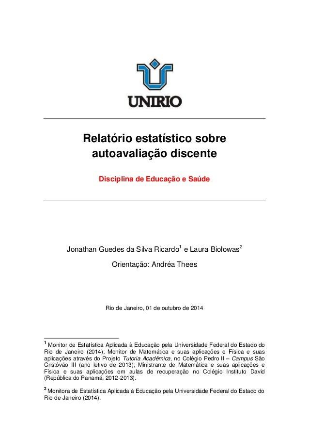 Relatório estatístico sobre autoavaliação discente Disciplina de Educação e Saúde Jonathan Guedes da Silva Ricardo1 e Laur...
