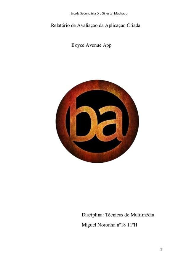 Escola Secundária Dr. Ginestal Machado 1 Relatório de Avaliação da Aplicação Criada Boyce Avenue App Disciplina: Técnicas ...