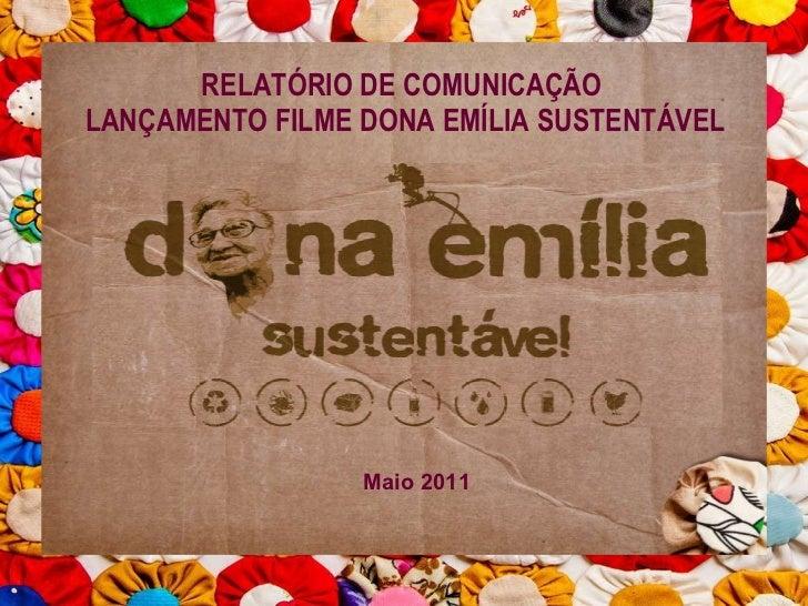 RELATÓRIO DE COMUNICAÇÃO  LANÇAMENTO FILME DONA EMÍLIA SUSTENTÁVEL Maio 2011