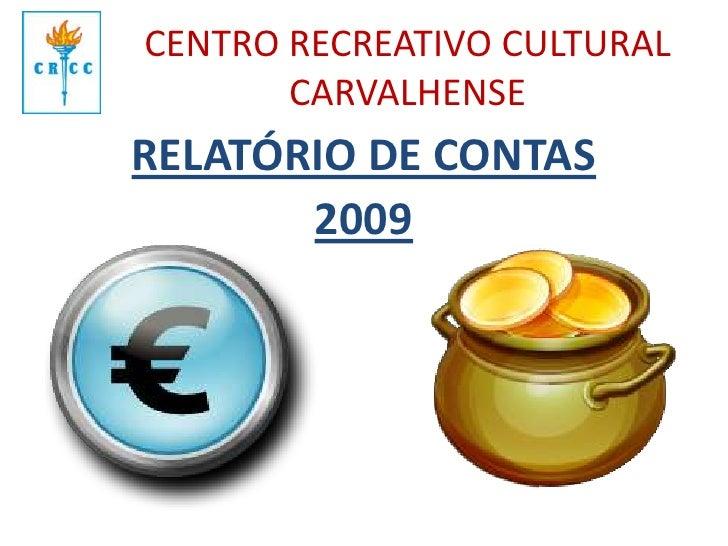 CENTRO RECREATIVO CULTURAL CARVALHENSE<br />RELATÓRIO DE CONTAS<br />2009<br />