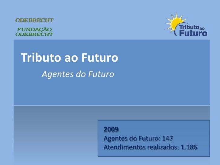 Tributo ao Futuro<br />Agentes do Futuro<br />2009<br />Agentes do Futuro: 147<br />Atendimentos realizados: 1.186<br />
