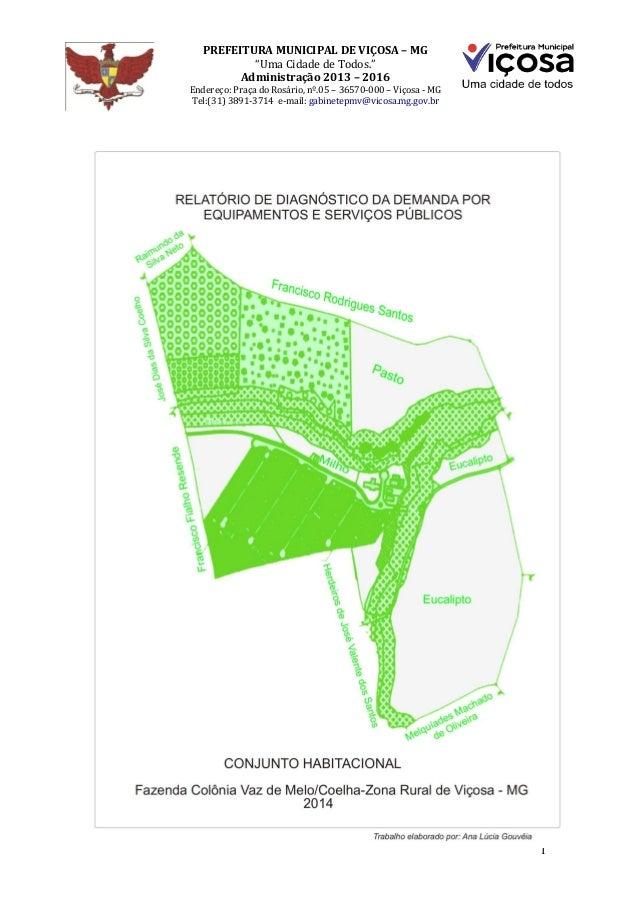"""1 PREFEITURA MUNICIPAL DE VIÇOSA – MG """"Uma Cidade de Todos."""" Administração 2013 – 2016 Endereço: Praça do Rosário, nº.05 –..."""