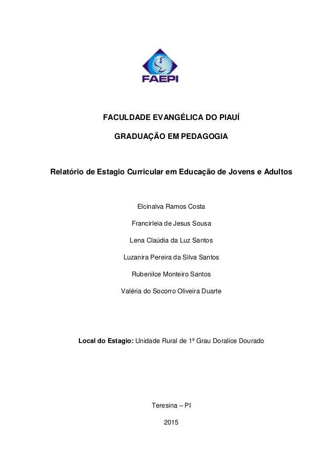 FACULDADE EVANGÉLICA DO PIAUÍ GRADUAÇÃO EM PEDAGOGIA Relatório de Estagio Curricular em Educação de Jovens e Adultos Elcin...