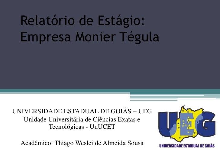 Relatório de Estágio:  Empresa Monier TégulaUNIVERSIDADE ESTADUAL DE GOIÁS – UEG   Unidade Universitária de Ciências Exata...