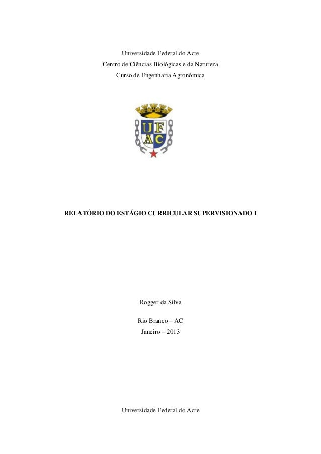 Universidade Federal do AcreCentro de Ciências Biológicas e da NaturezaCurso de Engenharia AgronômicaRELATÓRIO DO ESTÁGIO ...