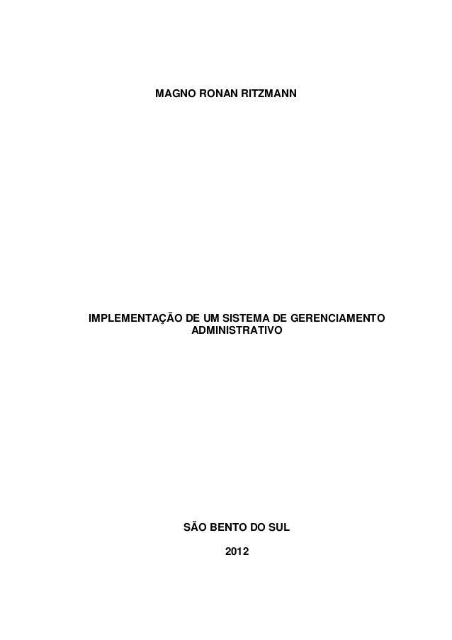 SÃO BENTO DO SUL 2012 MAGNO RONAN RITZMANN IMPLEMENTAÇÃO DE UM SISTEMA DE GERENCIAMENTO ADMINISTRATIVO