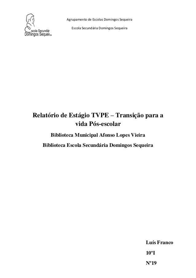 Agrupamento de Escolas Domingos Sequeira Escola Secundária Domingos Sequeira  Relatório de Estágio TVPE – Transição para a...