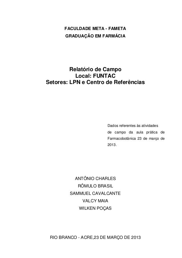 FACULDADE META - FAMETAGRADUAÇÃO EM FARMÁCIARelatório de CampoLocal: FUNTACSetores: LPN e Centro de ReferênciasANTÔNIO CHA...