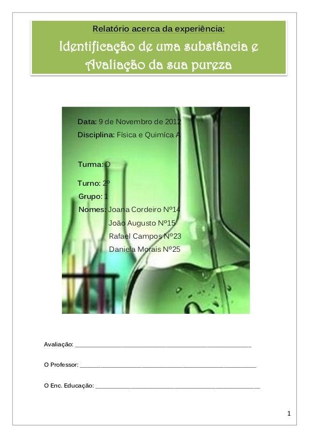 Relatório acerca da experiência:     Identificação de uma substância e         Avaliação da sua pureza           Data: 9 d...