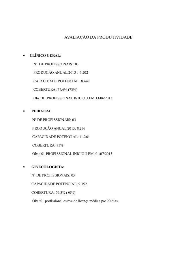AVALIAÇÃO DA PRODUTIVIDADE • CLÍNICO GERAL: Nº DE PROFISSIONAIS : 03 PRODUÇÃO ANUAL/2013 : 6.202 CAPACIDADE POTENCIAL : 8....
