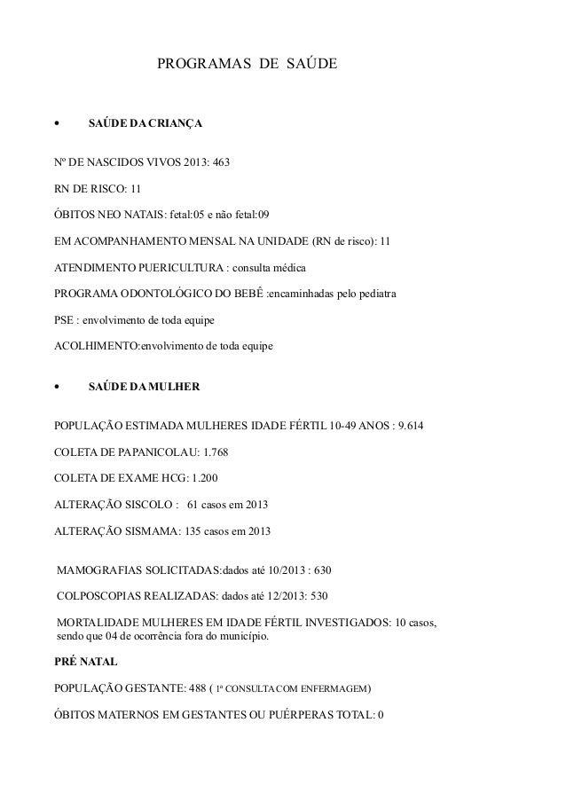 PROGRAMAS DE SAÚDE • SAÚDE DA CRIANÇA Nº DE NASCIDOS VIVOS 2013: 463 RN DE RISCO: 11 ÓBITOS NEO NATAIS: fetal:05 e não fet...