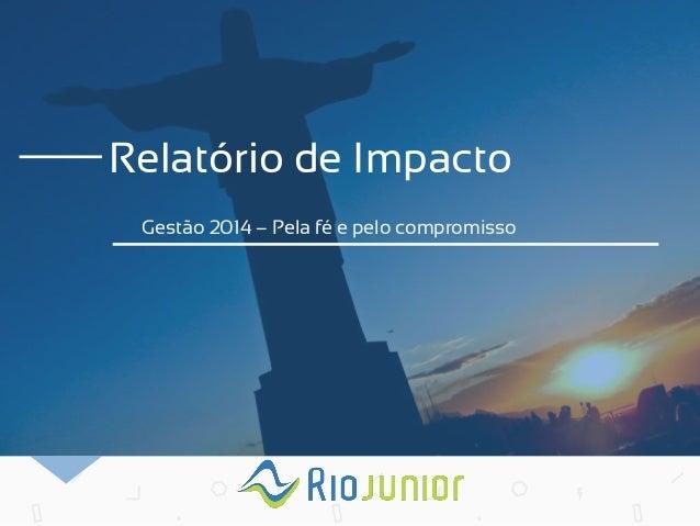 Relatório de Impacto  Gestão 2014 – Pela fé e pelo compromisso