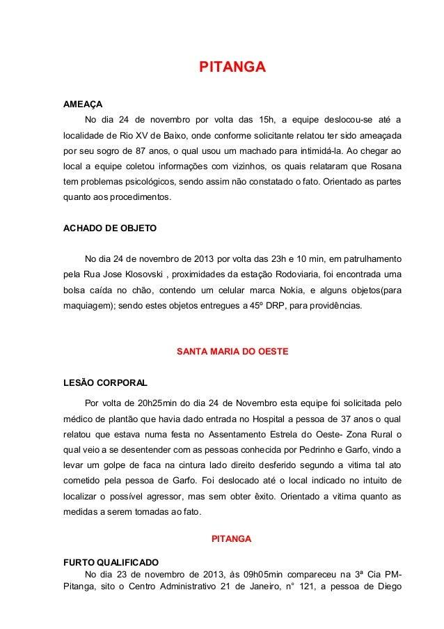 PITANGA AMEAÇA No dia 24 de novembro por volta das 15h, a equipe deslocou-se até a localidade de Rio XV de Baixo, onde con...