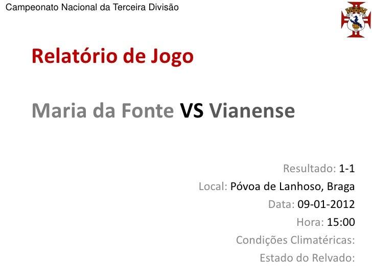 Campeonato Nacional da Terceira Divisão     Relatório de Jogo     Maria da Fonte VS Vianense                              ...