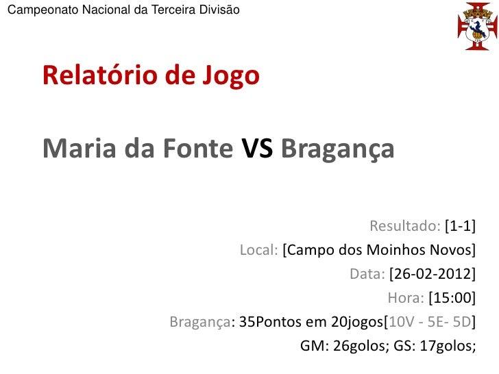 Campeonato Nacional da Terceira Divisão     Relatório de Jogo     Maria da Fonte VS Bragança                              ...