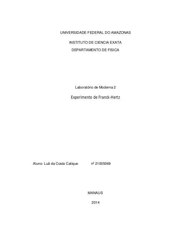 UNIVERSIDADE FEDERAL DO AMAZONAS INSTITUTO DE CIENCIA EXATA DEPARTAMENTO DE FISICA Laboratório de Moderna 2 Experimento de...
