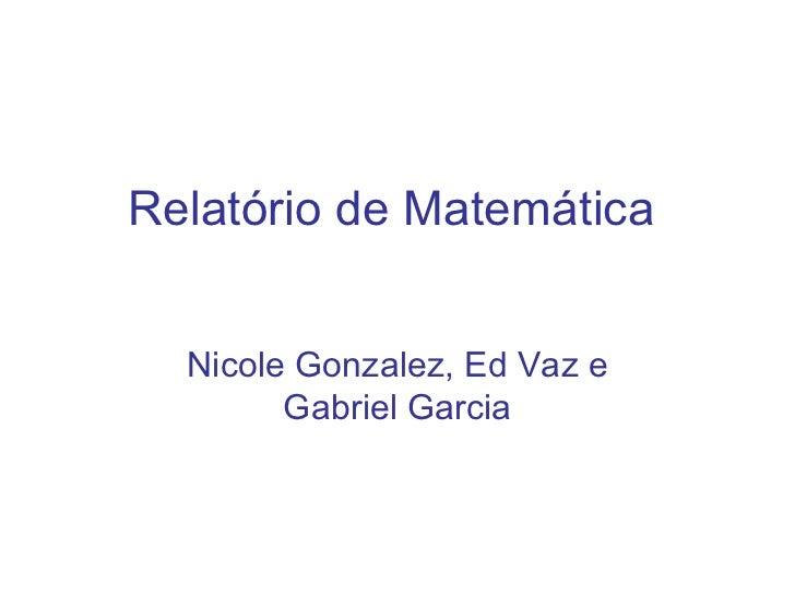 Relatório de Matemática Nicole Gonzalez, Ed Vaz e Gabriel Garcia