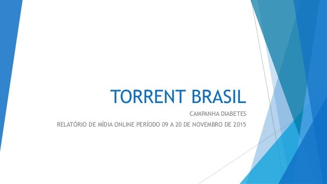 TORRENT BRASIL CAMPANHA DIABETES RELATÓRIO DE MÍDIA ONLINE PERÍODO 09 A 20 DE NOVEMBRO DE 2015
