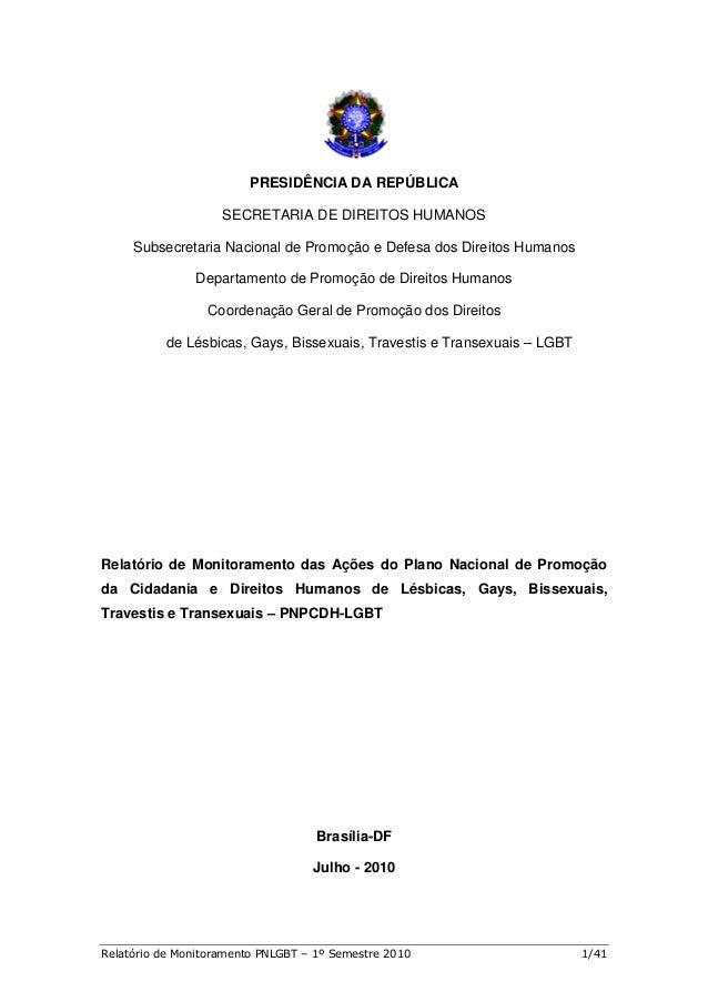 Relatório de Monitoramento PNLGBT – 1º Semestre 2010 1/41 PRESIDÊNCIA DA REPÚBLICA SECRETARIA DE DIREITOS HUMANOS Subsecre...