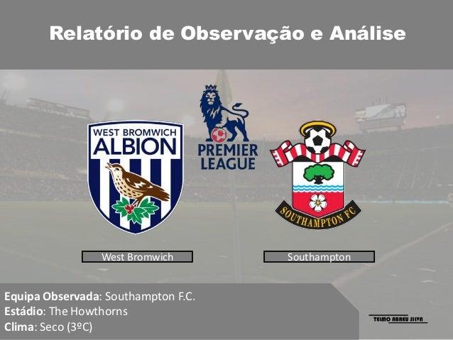 Relatório de Observação e Análise                 West Bromwich       SouthamptonEquipa Observada: Southampton F.C.Estádio...