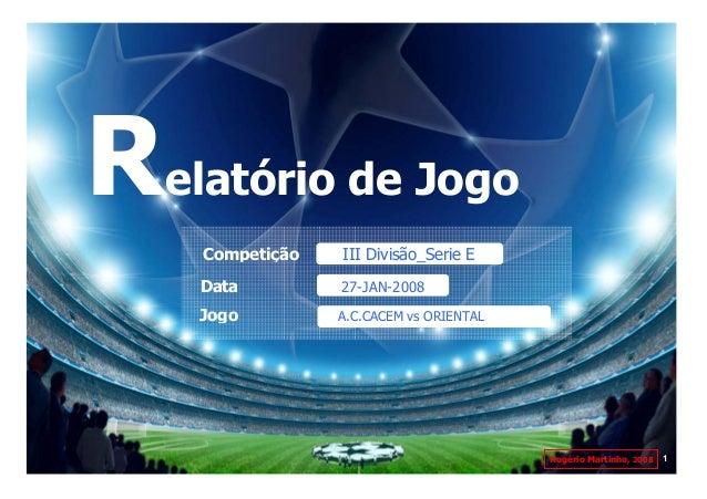 Relatório de Jogo    Competição   III Divisão_Serie E    Data         27-JAN-2008    Jogo         A.C.CACEM vs ORIENTAL   ...
