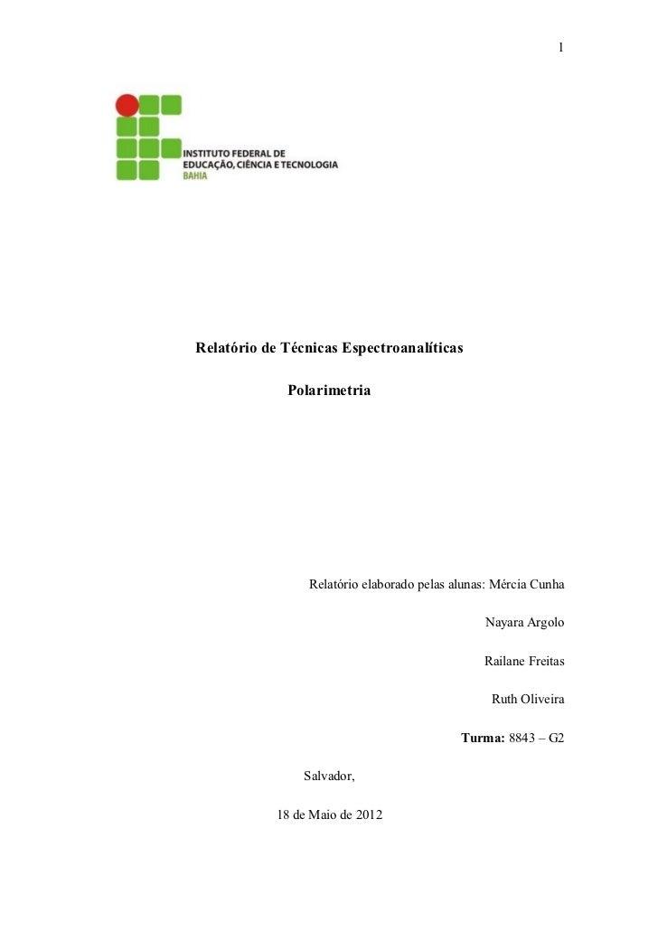 1Relatório de Técnicas Espectroanalíticas             Polarimetria                 Relatório elaborado pelas alunas: Mérci...