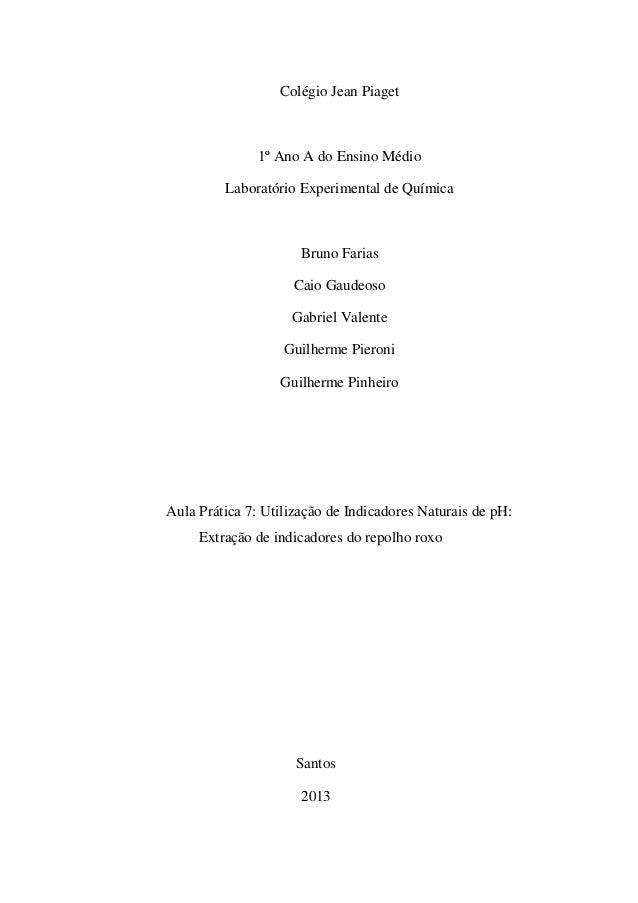 Colégio Jean Piaget 1º Ano A do Ensino Médio Laboratório Experimental de Química Bruno Farias Caio Gaudeoso Gabriel Valent...