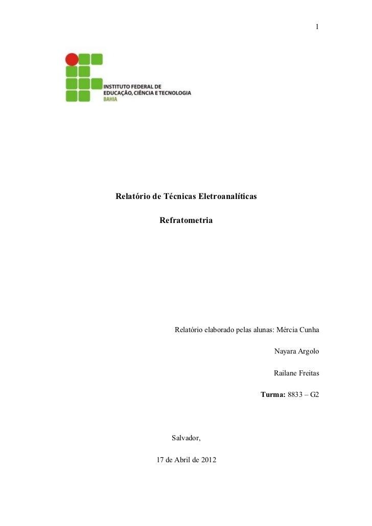 1Relatório de Técnicas Eletroanalíticas           Refratometria               Relatório elaborado pelas alunas: Mércia Cun...