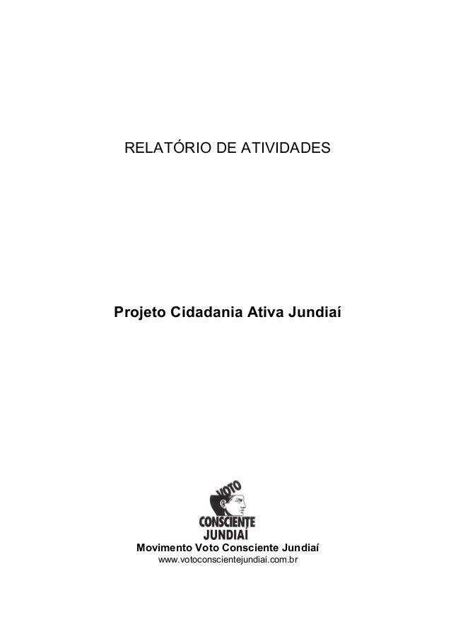 RELATÓRIO DE ATIVIDADES Projeto Cidadania Ativa Jundiaí Movimento Voto Consciente Jundiaí www.votoconscientejundiai.com.br