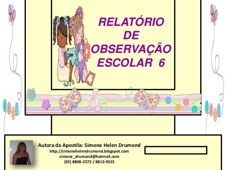 RELATÓRIO                           DE                       OBSERVAÇÃO                        ESCOLAR 6Autora da Apostila...