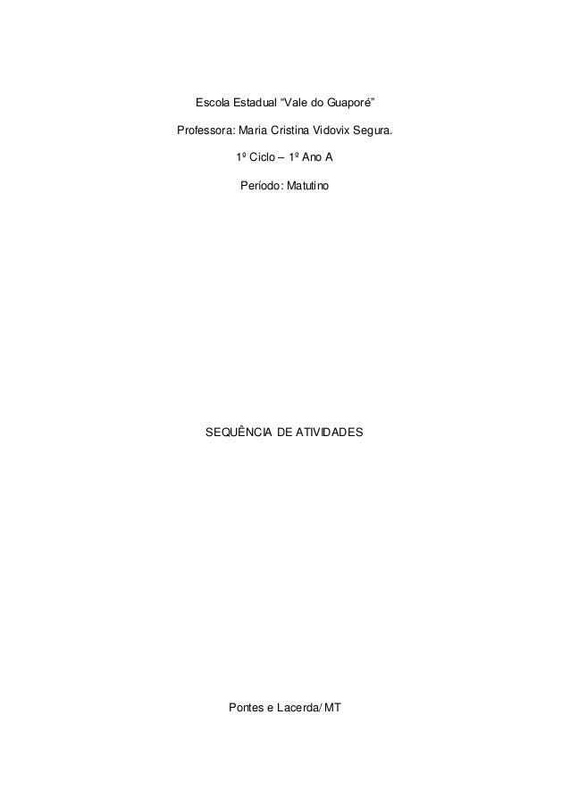 """Escola Estadual """"Vale do Guaporé""""  Professora: Maria Cristina Vidovix Segura.  1º Ciclo – 1º Ano A  Período: Matutino  SEQ..."""