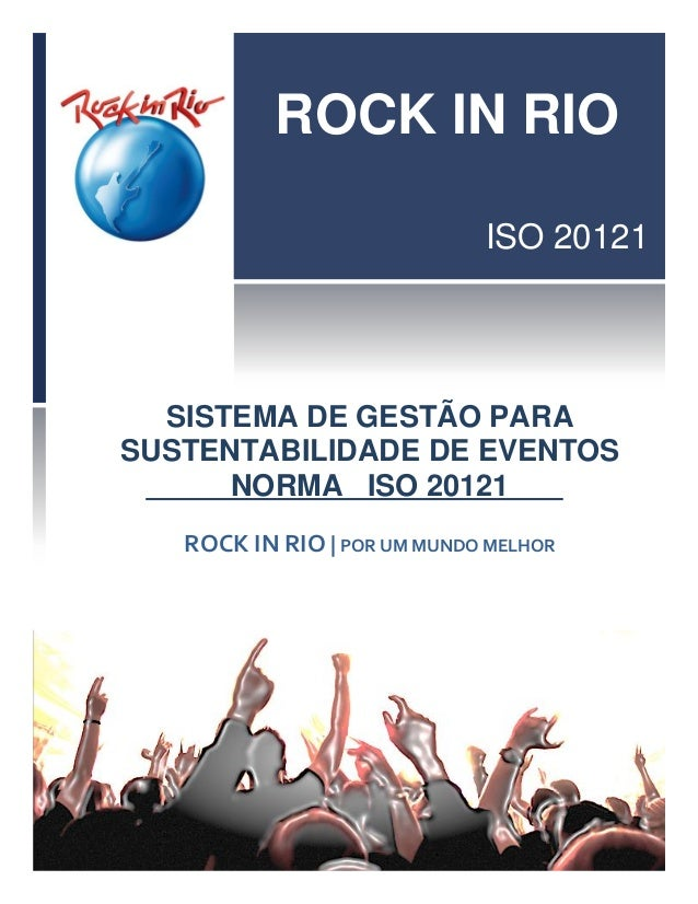 ROCK IN RIO ISO 20121 SISTEMA DE GESTÃO PARA SUSTENTABILIDADE DE EVENTOS NORMA ISO 20121 ROCK IN RIO | POR UM MUNDO MELHOR