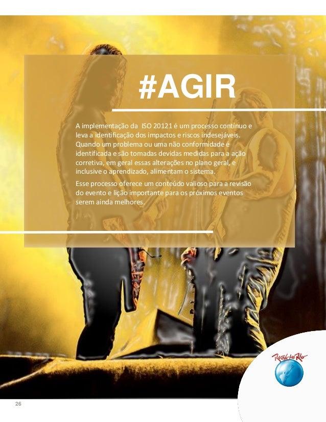 26 #AGIR A implementação da ISO 20121 é um processo contínuo e leva a identificação dos impactos e riscos indesejáveis. Qu...