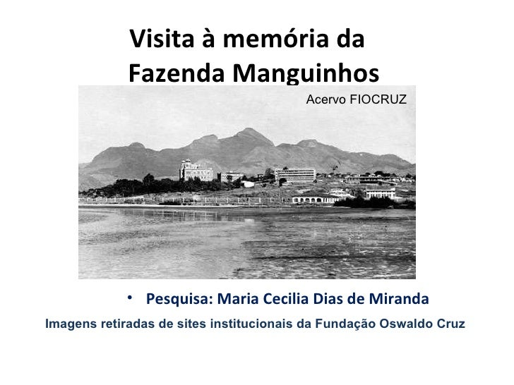 Visita à memória da  Fazenda Manguinhos <ul><li>Pesquisa: Maria Cecilia Dias de Miranda </li></ul>Imagens retiradas de sit...