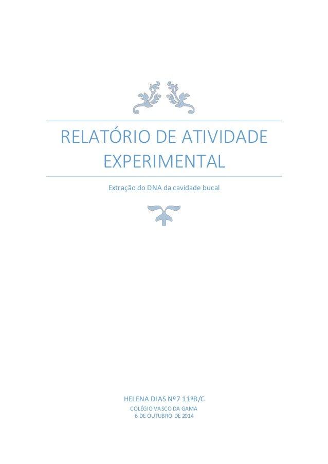 RELATÓRIO DE ATIVIDADE  EXPERIMENTAL  Extração do DNA da cavidade bucal  HELENA DIAS Nº7 11ºB/C  COLÉGIO VASCO DA GAMA  6 ...