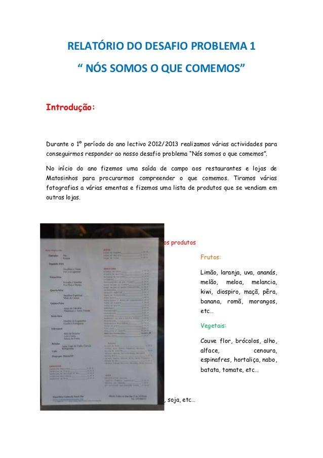 """RELATÓRIO DO DESAFIO PROBLEMA 1           """" NÓS SOMOS O QUE COMEMOS""""Introdução:Durante o 1º período do ano lectivo 2012/20..."""