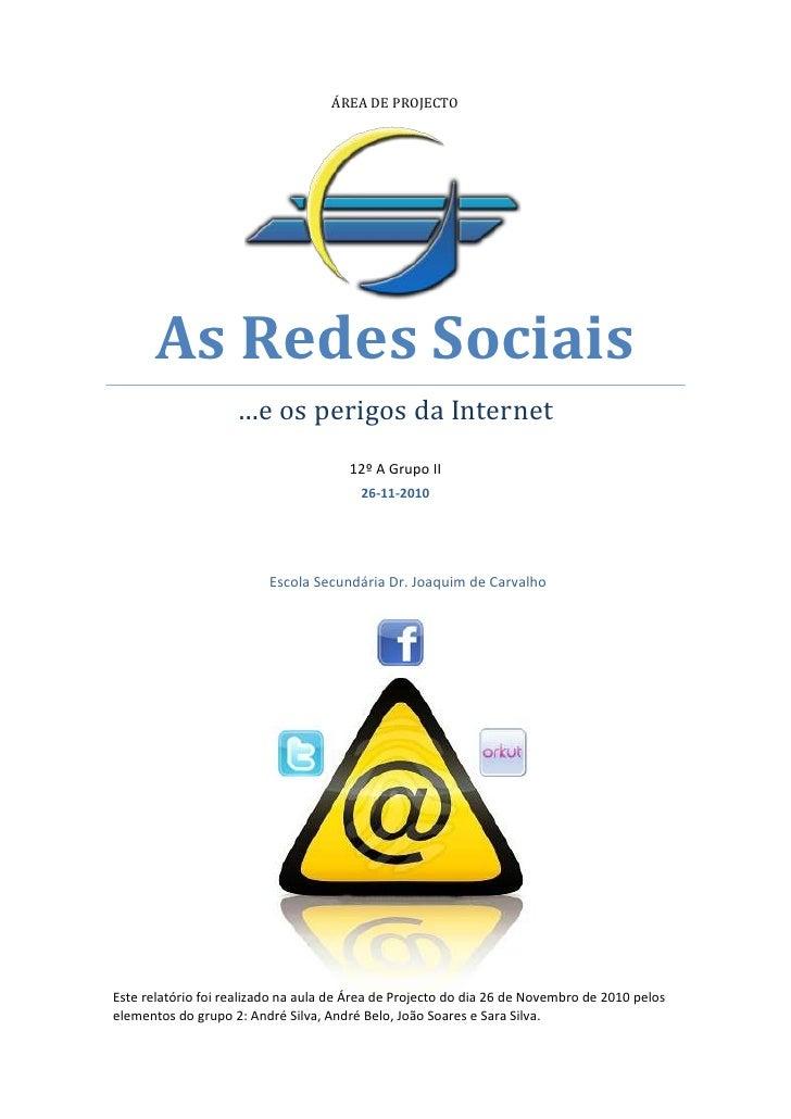 Área de ProjectoAs Redes Sociais…e os perigos da Internet12º A Grupo II26-11-20101267336-3676564Este relatório foi realiza...