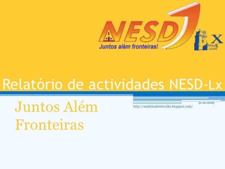 Relatório de actividades NESD-Lx<br />Juntos Além Fronteiras<br />31-10-2009<br />http://madeiraminhavida.blogspot.com/<br />