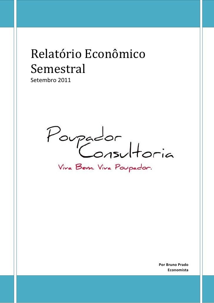 Relatório EconômicoSemestralSetembro 2011                      Por Bruno Prado                           Economista