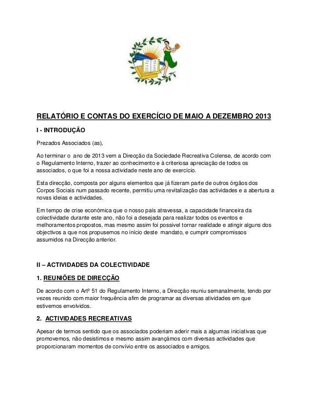 RELATÓRIO E CONTAS DO EXERCÍCIO DE MAIO A DEZEMBRO 2013 I - INTRODUÇÃO Prezados Associados (as), Ao terminar o ano de 2013...