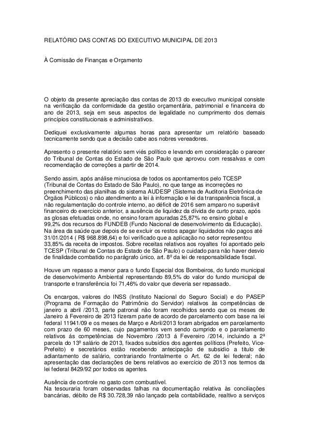 RELATÓRIO DAS CONTAS DO EXECUTIVO MUNICIPAL DE 2013 À Comissão de Finanças e Orçamento O objeto da presente apreciação das...