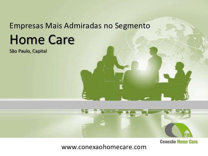 Empresas Mais Admiradas no SegmentoHome CareSão Paulo, Capital                     www.conexaohomecare.com
