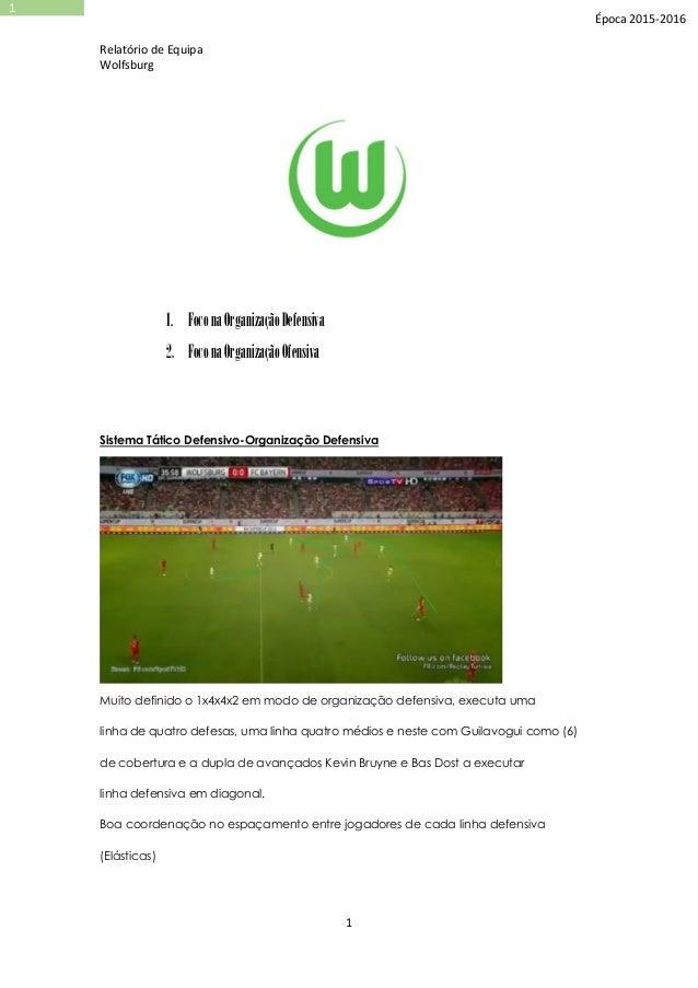 Relatório de Equipa Wolfsburg 1 1 Época 2015-2016 1. FoconaOrganizaçãoDefensiva 2. FoconaOrganizaçãoOfensiva Sistema Tátic...